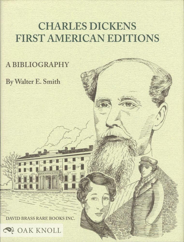 CHARLES DICKENS: A BIBLIOGRAPHY OF HIS FIRST AMERICAN EDITIONS 1836 - 1870. Walter E. Smith.
