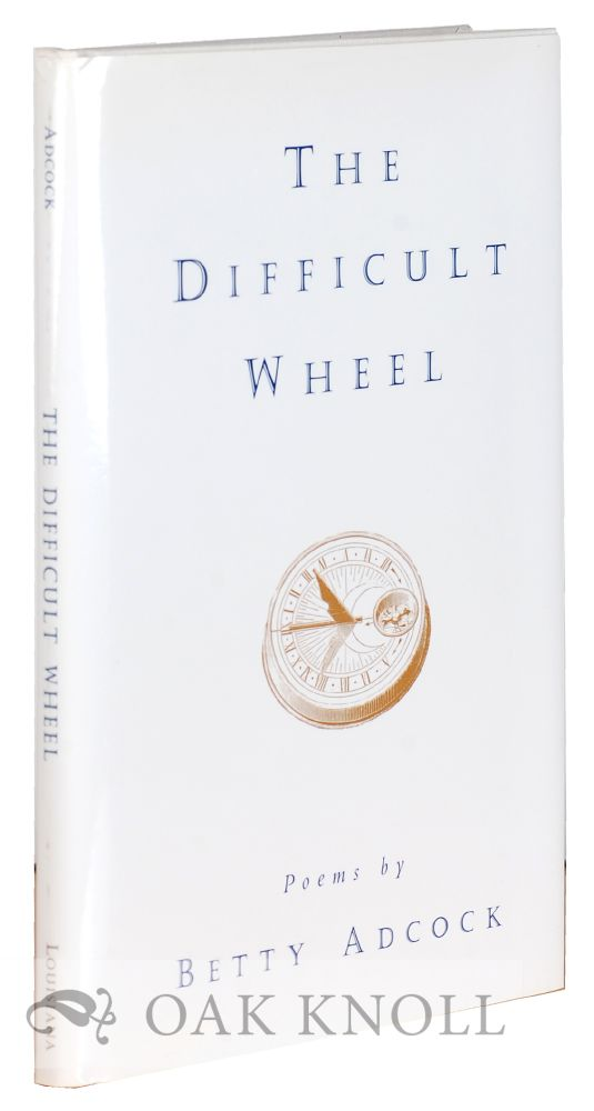 THE DIFFICULT WHEEL: POEMS. Betty Adcock.