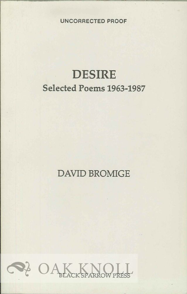 DESIRE. SELECTED POEMS 1963-1987. David Bromige.