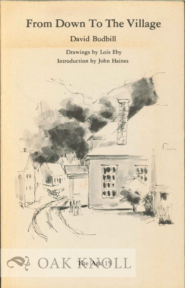 FROM DOWN TO THE VILLAGE. DRAWINGS BY LOIS EBY. INTRODUCTION BY JOHN HAINES. David Budbill.