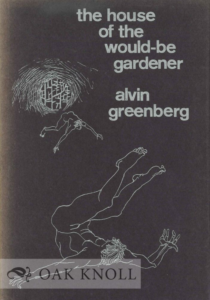 THE HOUSE OF THE WOULD-BE GARDENER. Alvin Greenberg.