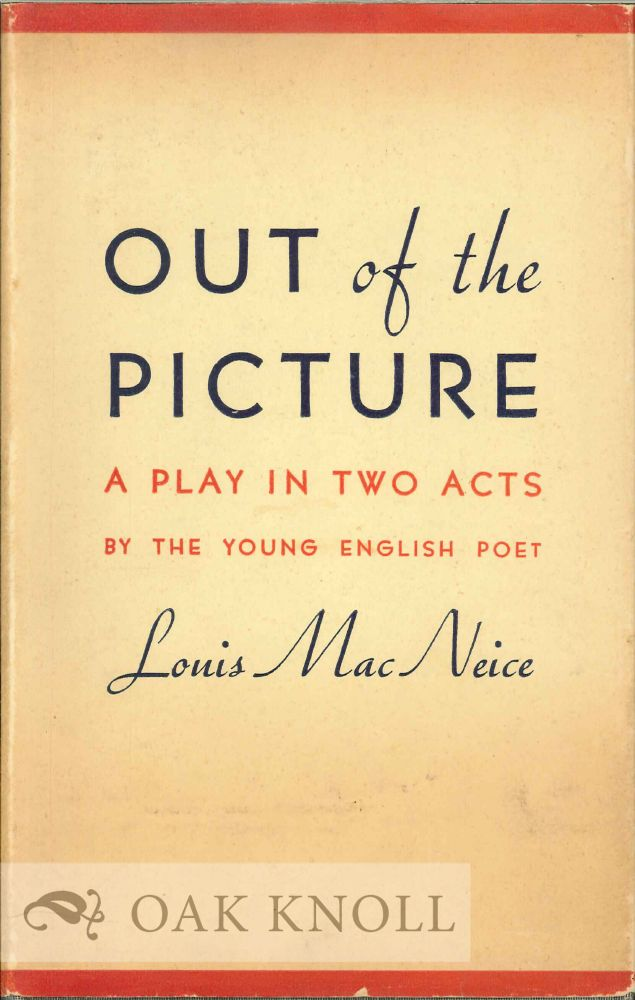 OUT OF THE PICTURE, A PLAY IN TWO ACTS. Louis MacNeice.