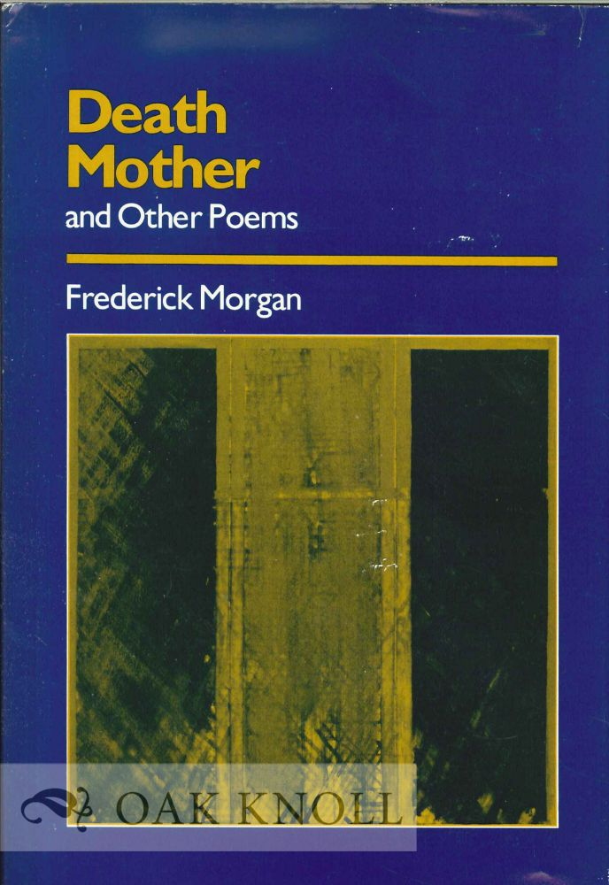 DEATH MOTHER AND OTHER POEMS. Frederick Morgan.