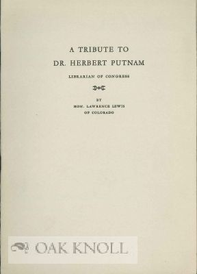 A TRIBUTE TO DR. HERBERT PUTNAM LIBRARIAN OF CONGRESS. Lawrence Lewis.