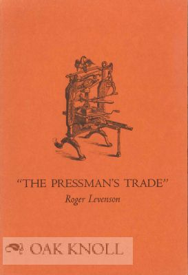 THE PRESSMAN'S TRADE: A COMMENTARY ON THE TRADITIONAL HANDPRESS. Roger Levenson.