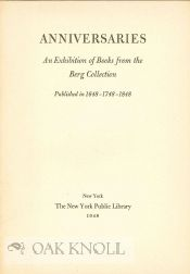 ANNIVERSARIES: AN EXHIBITION OF BOOKS FROM THE BERG COLLECTION PUBLISHED IN 1648 1748 1848.