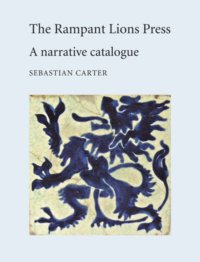 THE RAMPANT LIONS PRESS: A NARRATIVE CATALOGUE. Sebastian Carter.