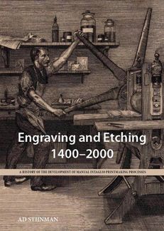 ENGRAVING AND ETCHING 1400-2000: A HISTORY OF THE DEVELPOMENT OF MANUAL INTAGLIO PRINTMAKING PROCESSES. Ad Stijnman.