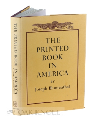 THE PRINTED BOOK IN AMERICA. Joseph Blumenthal.