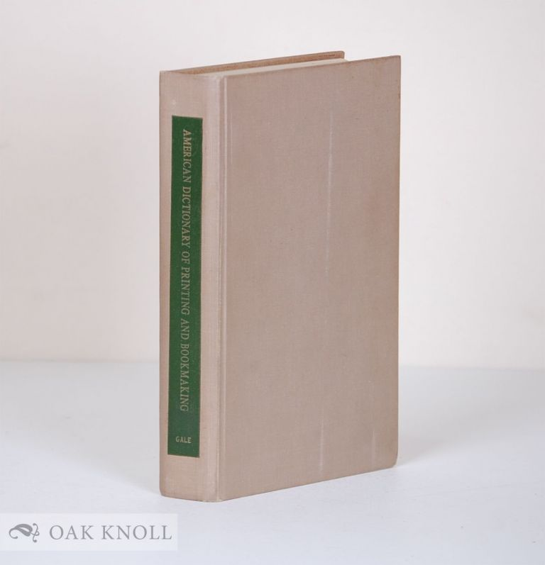 AMERICAN DICTIONARY OF PRINTING AND BOOKMAKING, CONTAINING A HISTORY OF THESE ARTS IN EUROPE AND AMERICA, WITH DEFINITIONS OF TECHNICAL TERMS AND BIOGRAPHICAL SKETCHES. W. W. Pasko.