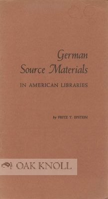 GERMAN SOURCE MATERIALS IN AMERICAN LIBRARIES. Fritz T. Epstein.