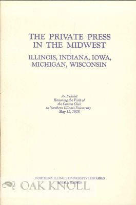 THE PRIVATE PRESS IN THE MIDWEST, ILLINOIS, INDIANA, IOWA, MICHIGAN, WISCONSIN, AN EXHIBIT ...