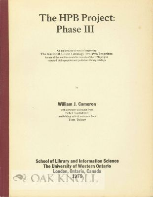 THE HPB PROJECT: PHASE III, AN EXPLORATION OF WAYS OF IMPROVING THE NATIONAL UNION CATALOG: PRE-1956 IMPRINTS BY USE OF THE MACHINE-READABLE RECORDS OF THE HPB PROJECT STANDARD BIBLIOGRAPHIES AND PUBLISHED LIBRARY CATALOGS. William J. Cameron.