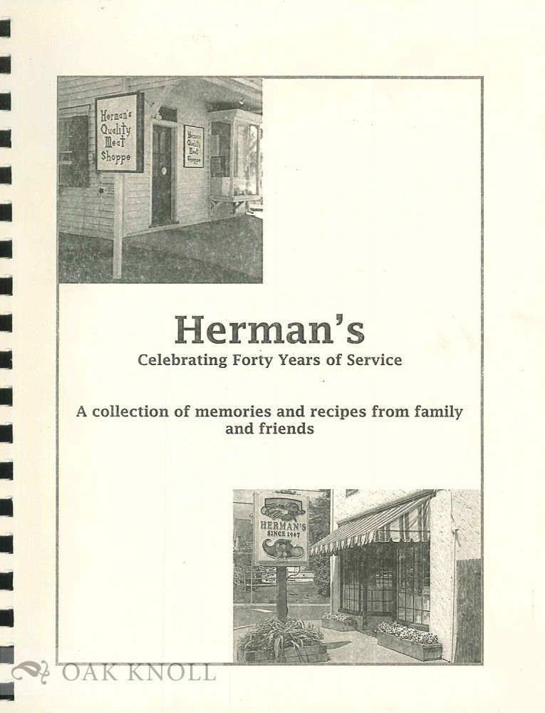 HERMAN'S, CELEBRATING FORTY YEARS OF SERVICE. A COLLECTION OF MEMORIES AND RECIPES FROM FAMILY AND FRIENDS.