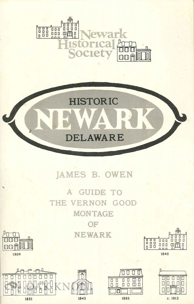 HISTORIC NEWARK DELAWARE, A GUIDE TO THE VERNON GOOD MONTAGE OF NEWARK. James B. Owen.