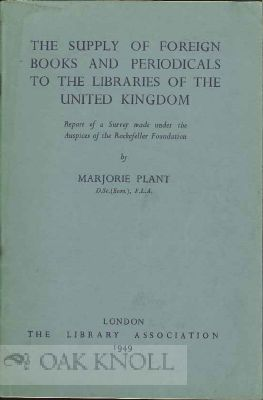 THE SUPPLY OF FOREIGN BOOKS AND PERIODICALS TO THE LIBRARIES OF THE UNITED KINGDOM. Marjorie Plant.