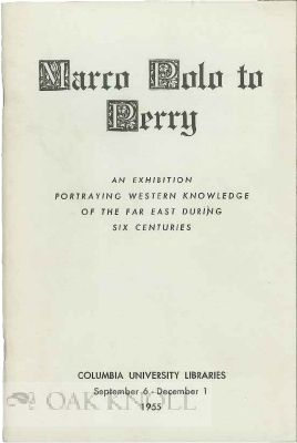 MARCO POLO TO PERRY: AN EXHIBITION PORTRAYING WESTERN KNOWLEDGE OF THE FAR EAST DURING SIX CENTURIES.