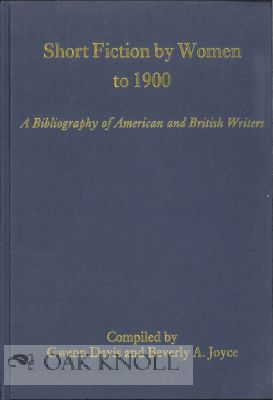 SHORT FICTION BY WOMEN TO 1900: A BIBLIOGRAPHY OF AMERICAN AND BRITISH WRITERS. Gwenn Davis, Beverly A. Joyce, compilers.