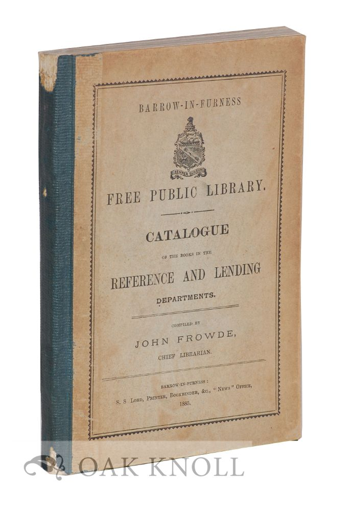 BARROW-IN-FURNESS FREE PUBLIC LIBRARY: CATALOGUE OF THE BOOKS IN THE REFERENCE AND LENDING DEPARTMENTS. John Frowde, compiler.