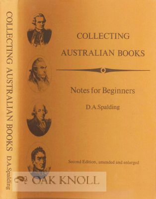 COLLECTING AUSTRALIAN BOOKS: NOTES FOR BEGINNERS. D. A. Spalding.