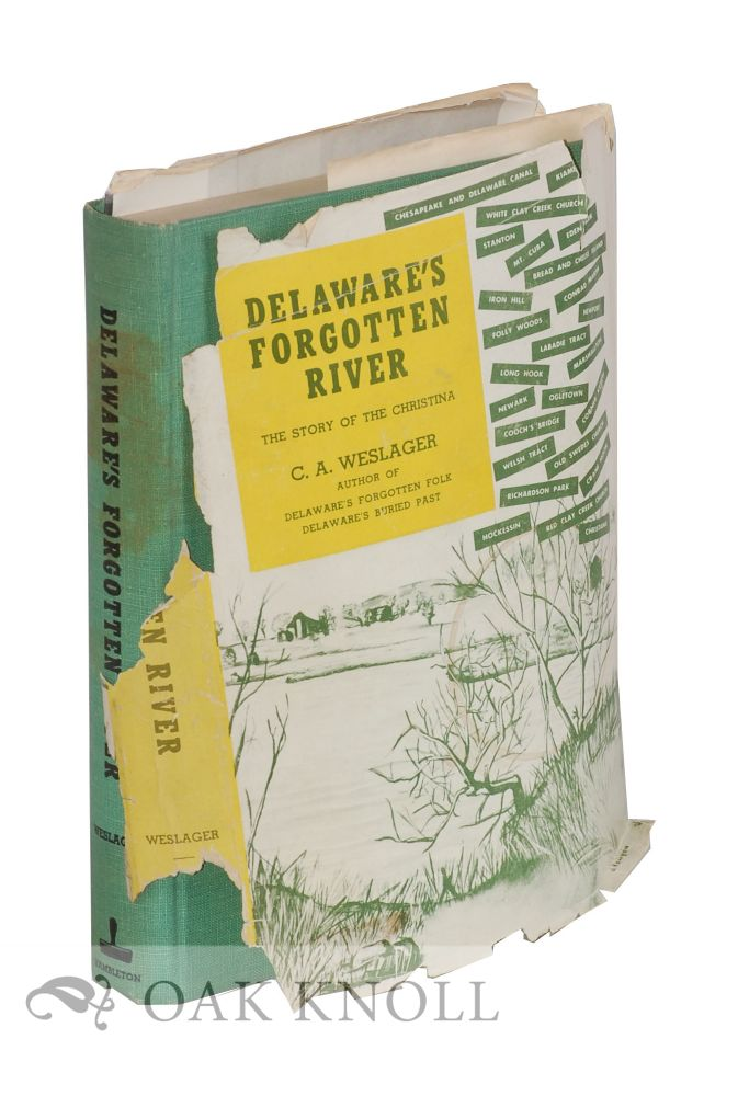 DELAWARE'S FORGOTTEN RIVER, THE STORY OF THE CHRISTINA. C. A. Weslager.