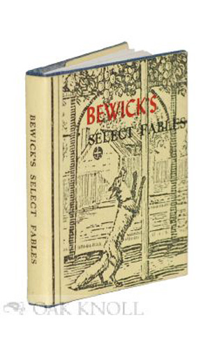 BEWICK'S SELECT FABLES WITH ENGRAVED ILLUSTRATIONS OF THE ORIGINAL WOODCUTS. Thomas Bewick.
