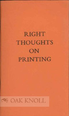RIGHT THOUGHTS ON PRINTING IN AN AGE WHEN THE PRINTERS NEED CORRECTING.