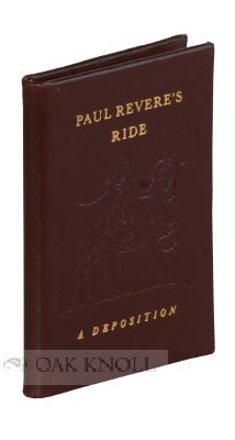 PAUL REVERE'S RIDE, A DEPOSITION. THE PERSONAL ACCOUNT BY REVERE OF HIS FAMOUS RIDE. Paul Revere.