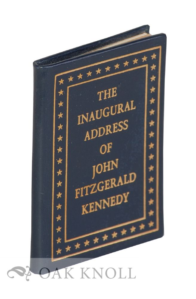 THE INAUGURAL ADDRESS OF JOHN FITZGERALD KENNEDY, PRESIDENT OF THE UNITED STATES. John Fitzgerald Kennedy.