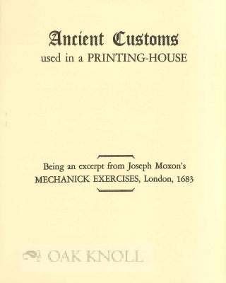 ANCIENT CUSTOMS USED IN A PRINTING-HOUSE. Joseph Moxon.
