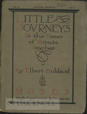 LITTLE JOURNEYS TO THE HOMES OF GREAT TEACHERS. MOSES. VOL. 23, NO.1. Elbert Hubbard.