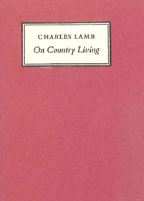 ON COUNTRY LIVING. Charles Lamb.