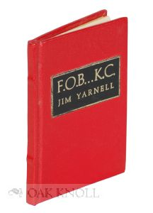 F.O.B., K.C. BEING A MODEST MEMENTO OF THE FIRST FESTIVAL OF THE BOOK AT KANSAS CITY, MO. Jim Yarnell.