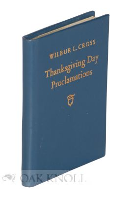 THANKSGIVING DAY PROCLAMATIONS OF HIS EXCELLENCY WILBUR L. CROSS GOVERNOR OF THE STATE OF CONNECTICUT 1931-1939. Wilbur L. Cross.