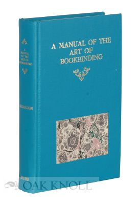 A MANUAL OF THE ART OF BOOKBINDING Originally issued with 7 hand-marbled specimens by Mr. Charles Williams. James B. Nicholson.