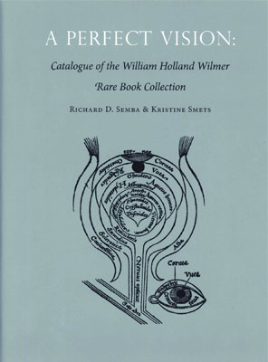 A PERFECT VISION: CATALOGUE OF THE WILLIAM HOLLAND WILMER RARE BOOK COLLECTION. Richard D. Semba, Kristine Smets.