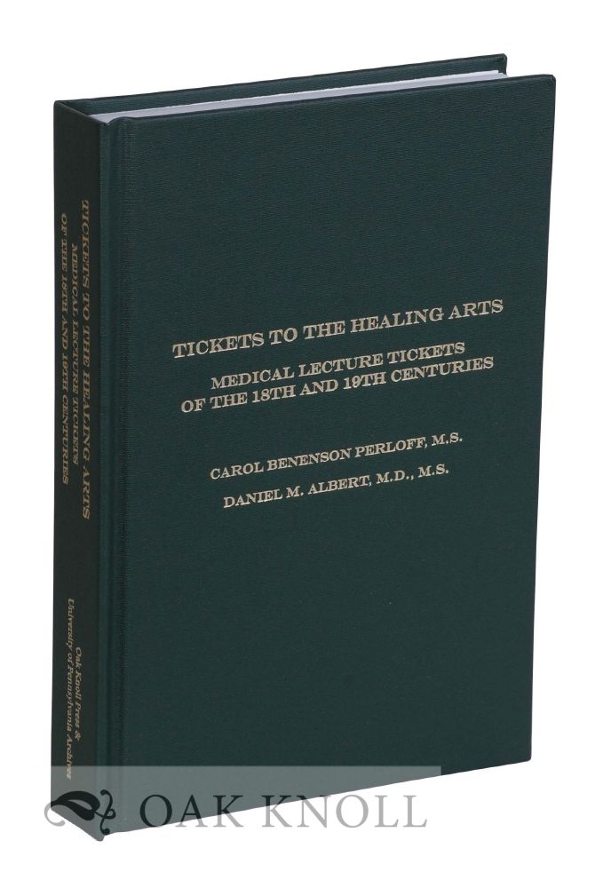 TICKETS TO THE HEALING ARTS: MEDICAL LECTURE TICKETS OF THE 18TH AND 19TH CENTURIES. Caroline Benenson Perloff, Daniel M. Albert.