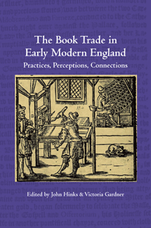 THE BOOK TRADE IN EARLY MODERN ENGLAND: PRACTICES, PERCEPTIONS, CONNECTIONS. John Hinks, Victoria Gardner.