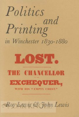 POLITICS AND PRINTING IN WINCHESTER 1830-1880. Roy Lewis, John Lewis.