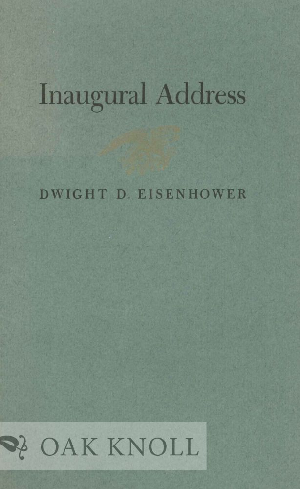 ADDRESS ON THE OCCASION OF HIS INAUGURATION AS THRITY-FOURTH PRESIDENT OF THE UNITED STATES OF AMERICA, JANUARY 20, 1953. Dwight D. Eisenhower.