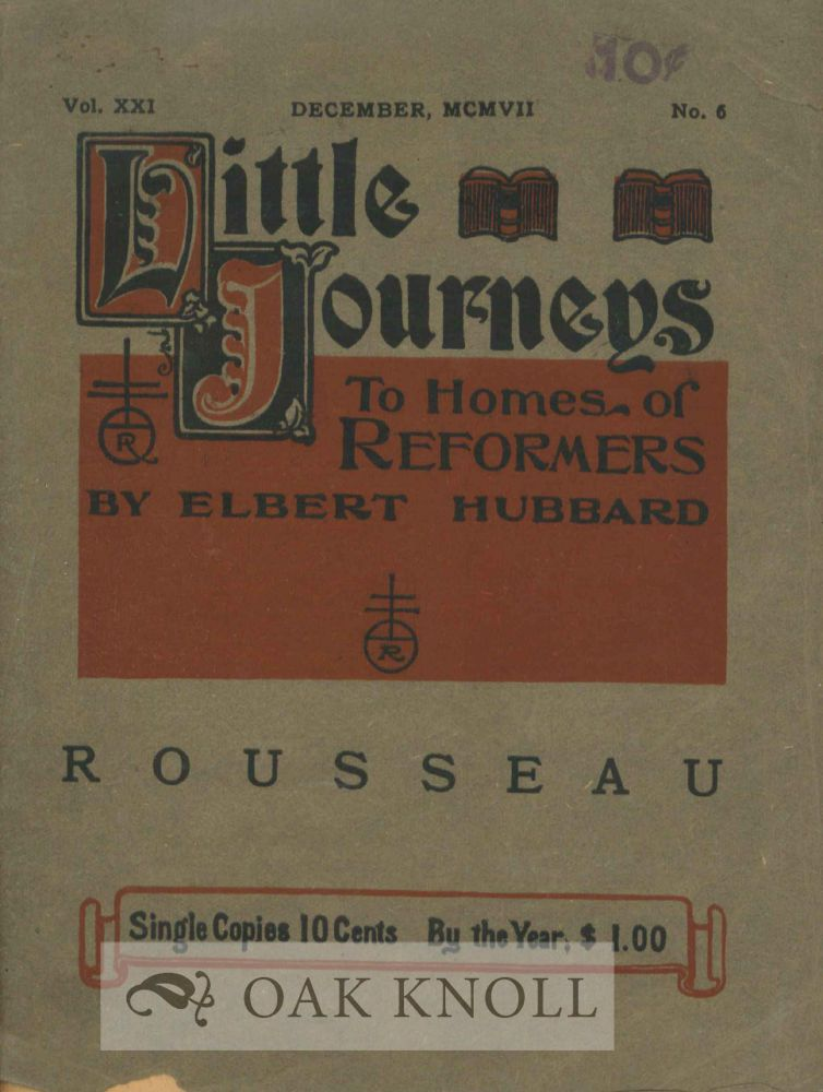LITTLE JOURNEYS TO THE HOMES OF REFORMERS: JEAN ROUSSEAU. Elbert Hubbard.