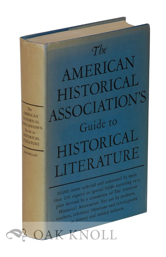 AMERICAN HISTORICAL ASSOCIATION'S GUIDE TO HISTORICAL LITERATURE. George Frederick Howe.