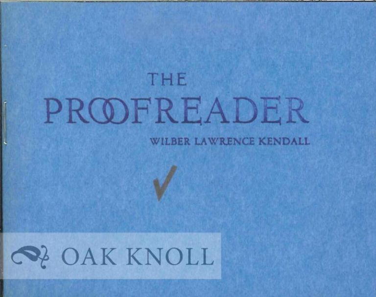 THE PROOFREADER. Wilber Lawrence Kendall.