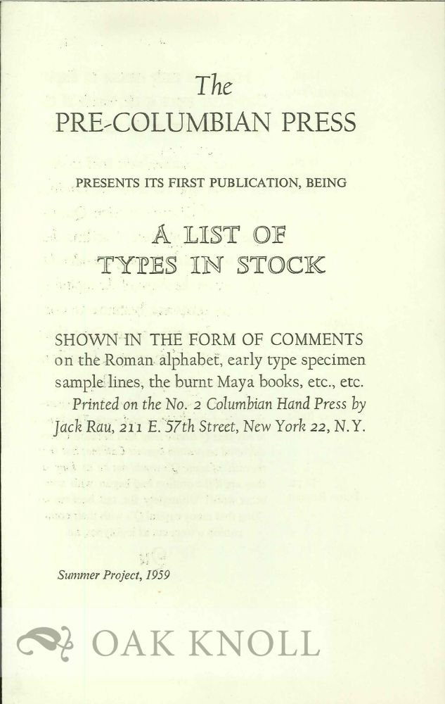 THE PRE-COLUMBIAN PRESS PRESENTS ITS FIRST PUBLICATION, BEING A LIST OF TYPES IN STOCK.