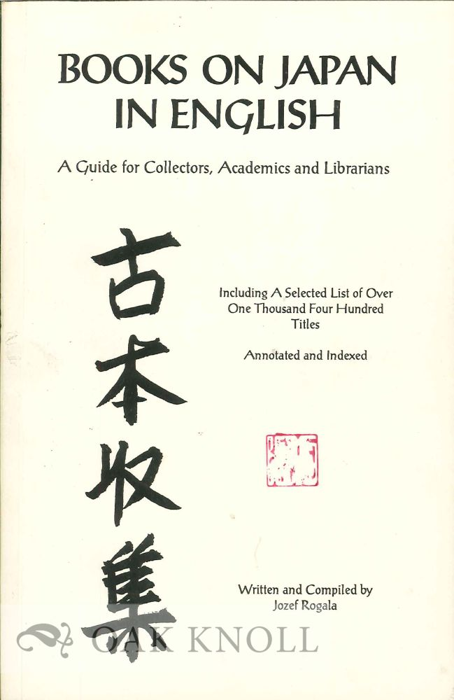 BOOKS ON JAPAN IN ENGLISH: A GUIDE FOR COLLECTORS, LIBRARIANS AND ACADEMICS  by Jozef Rogala on Oak Knoll