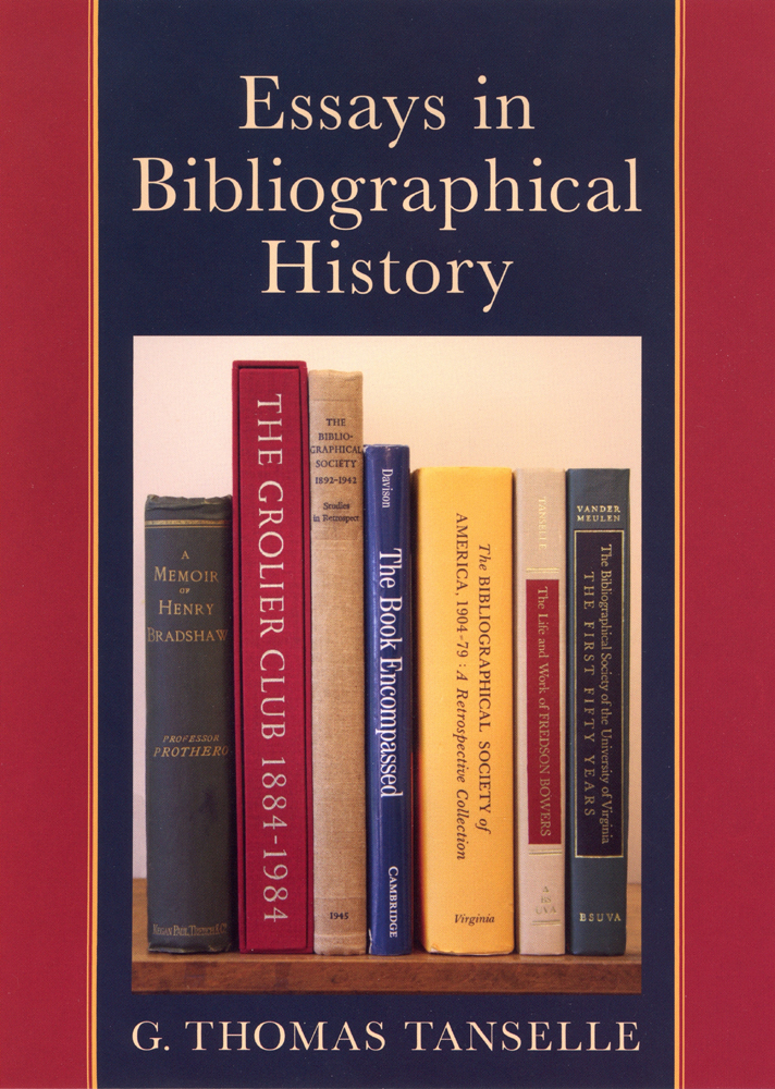 ESSAYS IN BIBLIOGRAPHICAL HISTORY. G. Thomas Tanselle.