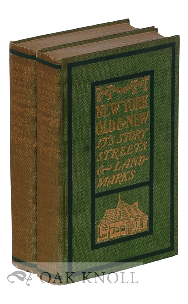 NEW YORK: OLD AND NEW. ITS STORY, STREETS, AND LANDMARKS. Rufus Rockwell Wilson.
