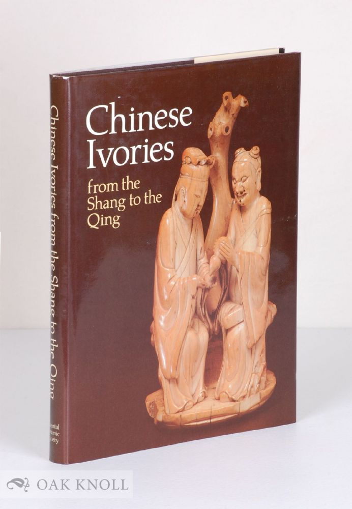 CHINESE IVORIES FROM THE SHANG TO THE QING.