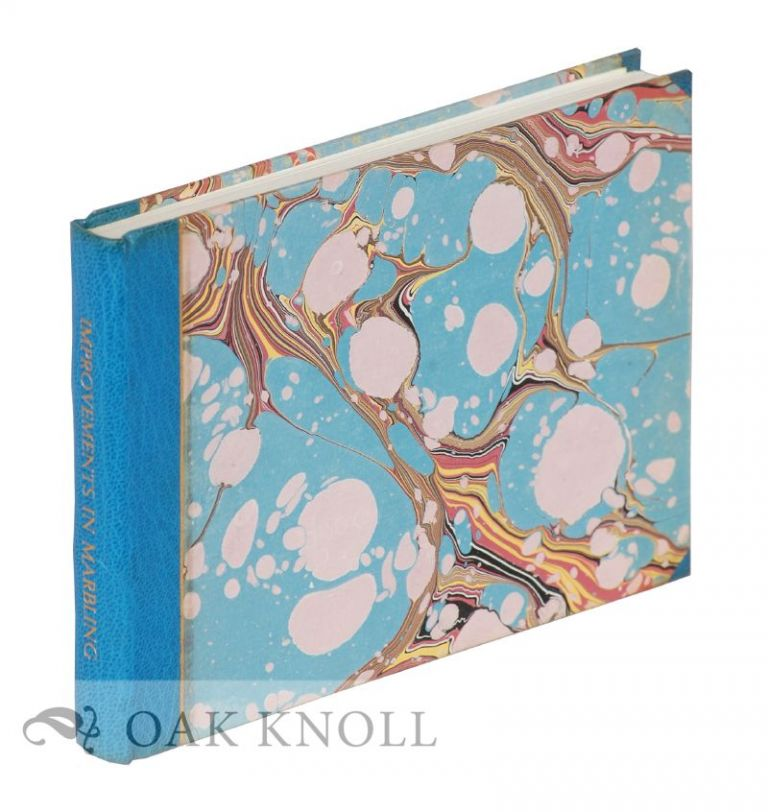 ON IMPROVEMENTS IN MARBLING THE EDGES OF BOOKS AND PAPER, A NINETEENTH CENTURY MARBLING ACCOUNT EXPLAINED AND ILLUSTRATED WITH FOURTEEN ORIGINAL MARBLED SAMPLES. Richard J. Wolfe.