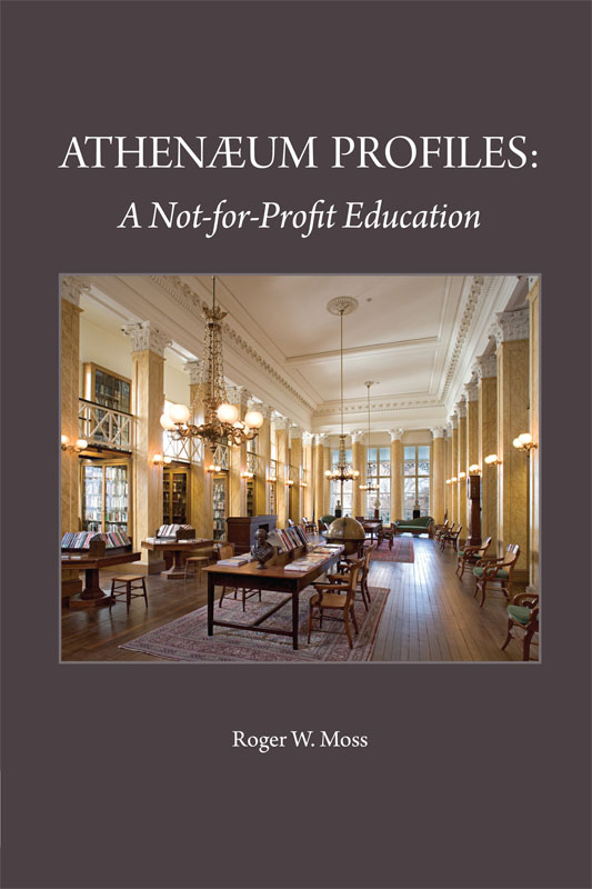 ATHENAEUM PROFILES: A NOT-FOR-PROFIT EDUCATION. Roger W. Moss.